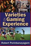 Varieties of the Gaming Experience, Perinbanayagam, Robert S., 1412854717
