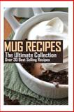 Mug Recipes: the Ultimate Collection, Jennifer Hastings, 1500414719