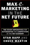 Max E-Marketing in the Net Future : The Seven Imperatives for Outsmarting the Competition, Rapp, Stan and Martin, Chuck, 0071364722