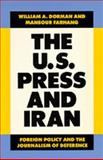 The U. S. Press and Iran, Dorman, William A. and Farhang, Mansour, 0520064720