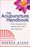 The Acupuncture Handbook, Angela Hicks, 0749924721