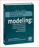 Predictive Material Modeling : Combining Fundamental Physics Understanding, Computational Methods and Empirically Observed Behavior, Kirk, Mark and Natishan, M. Erickson, 080313472X