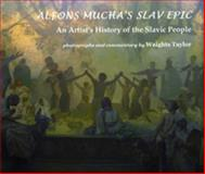 Alfons Mucha's Slav Epic : An Artist's History of the Slavic People, McCaa Publications, Jr., 0615194729