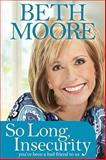 So Long, Insecurity, Beth Moore, 1414334729