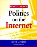 How to Track Politics on the Internet, Maxwell, Bruce, 156802472X
