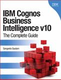 IBM Cognos Business Intelligence V10 : The Complete Guide, Gautam, Sangeeta, 0132724723
