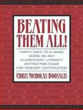 Beating Them All! Thirty Days to a Magic Score on Any Elementary Literacy Instruction Exam for Teacher Certification, Boosalis, Chris Nicholas, 0205394728