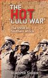 The Hot 'Cold War' : The USSR in Southern Africa, Shubin, Vladimir Gennadyevich, 074532472X