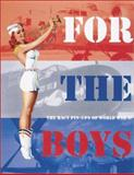 For the Boys : The Racy Pin-Ups of World War II, Collins, Max Allan, 0760314721
