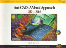 AutoCAD R14 : A Visual Approach -- 3D, Wilson, John, 0766804720