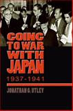Going to War with Japan, 1937-1941 : With a new Introduction, Utley, Jonathan G., 0823224724
