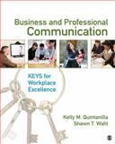Business and Professional Communication : KEYS for Workplace Excellence, Wahl, Shawn T. and Quintanilla, Kelly M., 1412964725