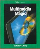 Multimedia Magic, Robert Perry, 0531164721