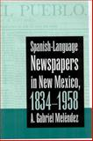 Spanish-Language Newspapers in New Mexic, Melendez, Gabriel and Melendez, A. Gabriel, 0816524726