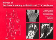 Primer of Sectional Anatomy with MRI and CT Correlation, Barrett, Charles P. and Poliakoff, Steven J., 0683004727