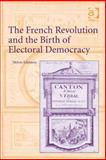 The French Revolution and the Birth of Electoral Democracy, Edelstein, Melvin, 140945472X