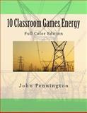 10 Classroom Games Energy, John Pennington, 1479134724