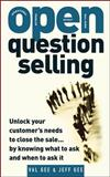 Open Question Selling : Unlock Your Customer's Needs to Close the Sale by Knowing What to Ask and When to Ask, Gee, Jeff and Gee, Val, 0071484728