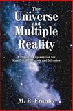 The Universe and Multiple Reality, M. Franks, 0595294723