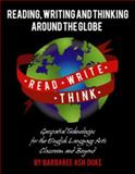 Reading, Writing and Thinking Around the Globe : Geospatial Technologies for the English Language Arts Classroom and Beyond, Duke, Barbaree, 0983684723