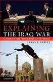 Explaining the Iraq War : Counterfactual Theory, Logic and Evidence, Harvey, Frank P., 1107014727