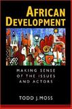 African Development : Making Sense of Issues and Actors, Moss, Todd J., 1588264726