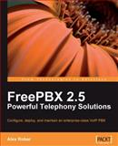 FreePBX 2. 5 Powerful Telephony Solutions : Configure, deploy, and maintain an enterprise-class VoIP PBX, Robar, Alex, 1847194729