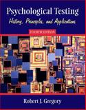 Psychological Testing : History, Principles, and Applications, Gregory, Robert J., 0205354726