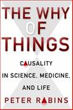 The Why of Things : Causality in Science, Medicine, and Life, Rabins, Peter V., 0231164726