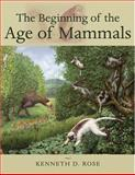 The Beginning of the Age of Mammals, Rose, Kenneth D., 0801884721