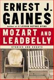 Mozart and Leadbelly, Ernest J. Gaines, 1400044723