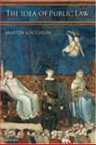 The Idea of Public Law, Martin Loughlin, 019927472X