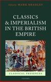 Classics and Imperialism in the British Empire, Mark Bradley, 0199584729