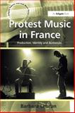 Protest Music in France : Production, Identity and Performance, Lebrun, Barbara, 0754664724