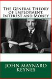 The General Theory of Employment, Interest and Money, John Keynes, 1482384728