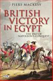 British Victory in Egypt : The End of Napoleon's Conquest, Mackesy, Piers, 1848854722