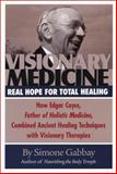Visionary Medicine : Real Hope for Total Healing, Gabbay, Simone, 0876044720