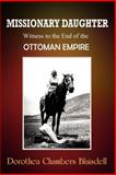 Missionary Daughter : Witness to the End of the Ottoman Empire, Blaisdell, Dorothea Chambers, 1403304726
