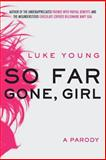 So Far Gone, Girl: a Parody, Luke Young, 1496164725