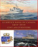 Le Service Naval du Canada, 1910-2010, Richard H. Gimblett, 1554884721