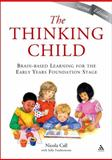 The Thinking Child : Brain-Based Learning for the Early Years Foundation Stage, Call, Nicola, 1855394723