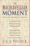The Machiavellian Moment - Florentine Political Thought and the Atlantic Republican Tradition, Pocock, J. G. A., 0691114722