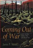 Coming Out of War : Poetry, Grieving, and the Culture of the World Wars, Stout, Janis P., 0817314725