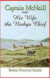 Captain McNeil... and His Wife the Nishga Chief, Robin Percival Smith, 0888394721