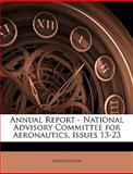 Annual Report - National Advisory Committee for Aeronautics, Issues 13-23, Anonymous and Anonymous, 1148594728