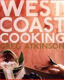 West Coast Cooking, Greg Atkinson, 1570614725