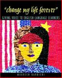 Change My Life Forever : Giving Voice to English-Language Learners, Barbieri, Maureen, 0325004730