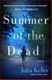 Summer of the Dead, Julia Keller, 1250044731