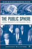 The Public Sphere : Liberal Modernity, Catholicism, Islam, Salvatore, Armando, 140397473X