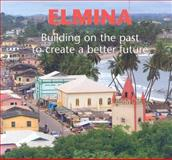 Elmina : Building on the Past to Create a Better Future, , 906832473X